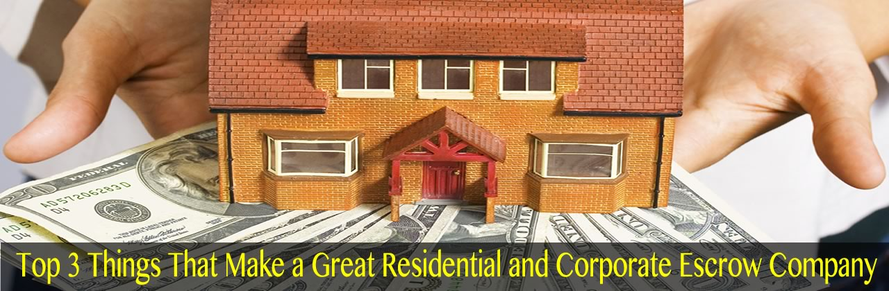 Top 3 Things That Make a Great Residential and Corporate Escrow Company in AZ
